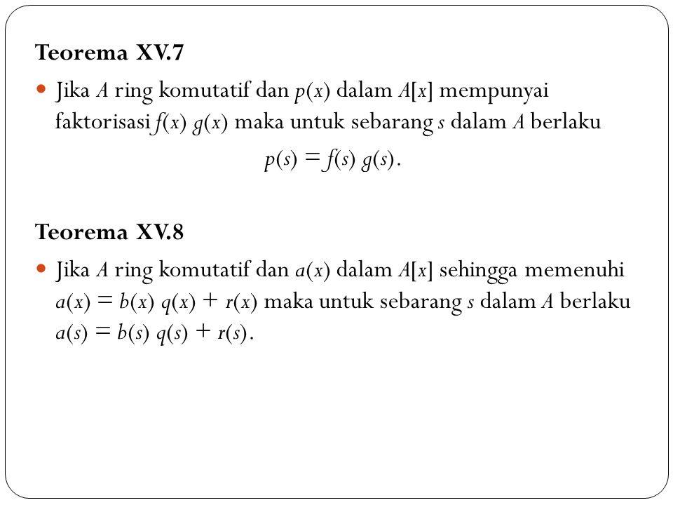 Teorema XV.7 Jika A ring komutatif dan p(x) dalam A[x] mempunyai faktorisasi f(x) g(x) maka untuk sebarang s dalam A berlaku.